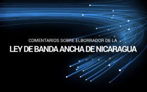 Comentarios sobre el borrador de la Ley de Banda Ancha de Nicaragua